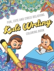 Fun Cute And Stress Relieving Kids Writing Coloring Book: Find Relaxation And Mindfulness with Stress Relieving Color Pages Made of Beautiful Black an Cover Image