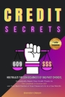 Credit Secrets: Neutralize the Consequences of Bad Past Choices, Dramatically Repair Your Credit Thanks to the Loophole in Section 609 Cover Image