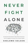 Never Fight Alone: 51 Inspiring Interviews to Help Teens Overcome Their Struggles & Improve Their Mental Health Cover Image
