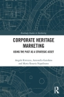 Corporate Heritage Marketing: Using the Past as a Strategic Asset (Routledge Studies in Marketing) Cover Image