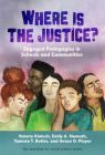Where Is the Justice? Engaged Pedagogies in Schools and Communities (Teaching for Social Justice) Cover Image