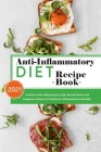 Anti-Inflammatory Diet Recipe Book 2021: Ultimate Anti-Inflammatory Diet Recipe Book with Gorgeous Dishes for Eliminate Inflammations Quickly! Cover Image