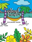 Beach Vacation Coloring Book: Beautiful Beach Scenes Coloring Book - Adult and Kid Vacation Coloring Book 8.5X11 30 Unique Pages Cover Image