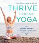 Thrive Through Yoga: A 21-Day Journey to Ease Anxiety, Love Your Body and Feel More Alive Cover Image