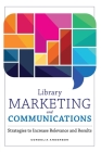 Library Marketing and Communications: Strategies to Increase Relevance and Results Cover Image