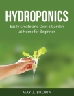 Hydroponics: Easily Create and Own a Garden at Home for Beginner Cover Image