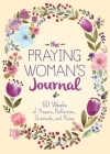 The Praying Woman's Journal: 60 Weeks of Prayers, Reflection, Gratitude, and Praise Cover Image